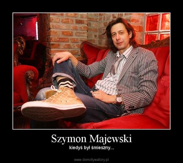 Szymon Majewski – Kiedyś śmieszny
