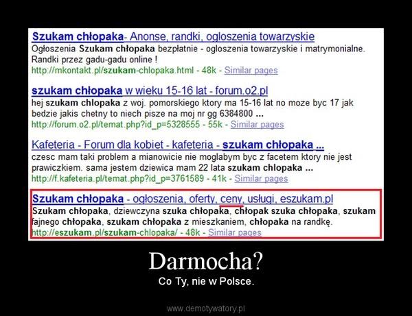 Darmocha? – Co Ty, nie w Polsce.