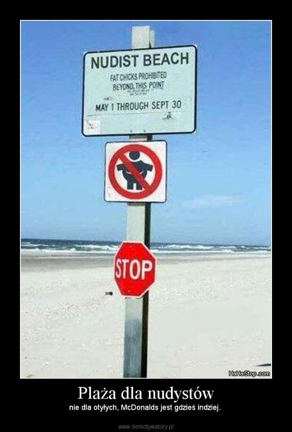 Plaża dla nudystów – nie dla otyłych, McDonalds jest gdzieś indziej.