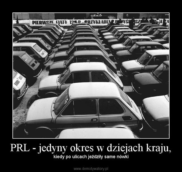 PRL - jedyny okres w dziejach kraju, – kiedy po ulicach jeździły same nówki