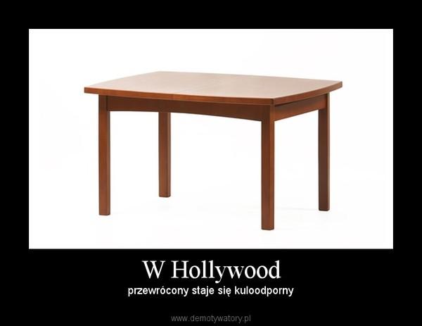 W Hollywood – przewrócony staje się kuloodporny
