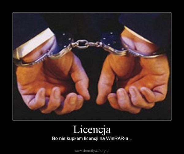 Licencja – Bo nie kupiłem licencji na WinRAR-a...