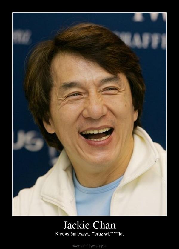 Jackie Chan – Kiedyś śmieszył...Teraz wk*****ia.
