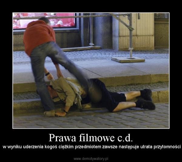 Prawa filmowe c.d. –  w wyniku uderzenia kogoś ciężkim przedmiotem zawsze następuje utrata przytomności