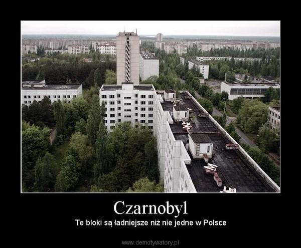 Czarnobyl – Te bloki są ładniejsze niż nie jedne w Polsce
