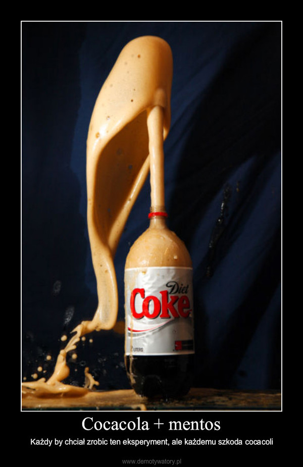 Cocacola + mentos – Każdy by chciał zrobic ten eksperyment, ale każdemu szkoda cocacoli