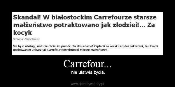 Carrefour... –  nie ułatwia życia.