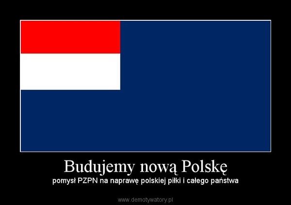 Budujemy nową Polskę – pomysł PZPN na naprawę polskiej piłki i całego państwa