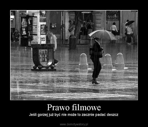 Prawo filmowe – Jeśli gorzej już być nie może to zacznie padać deszcz