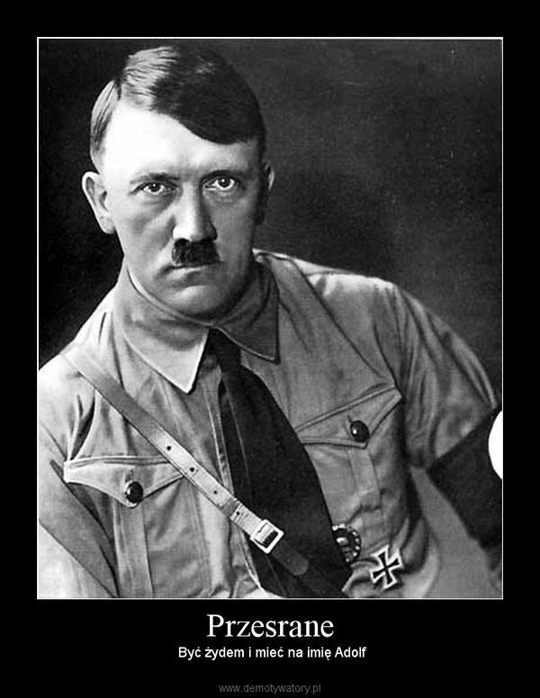 Przesrane –  Być żydem i mieć na imię Adolf