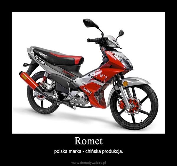 Romet – polska marka - chińska produkcja.