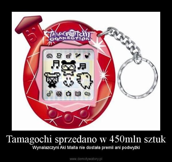 Tamagochi sprzedano w 450mln sztuk –  Wynalazczyni Aki Maita nie dostała premii ani podwyżki