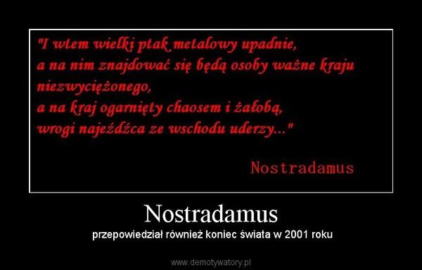Nostradamus –  przepowiedział również koniec świata w 2001 roku
