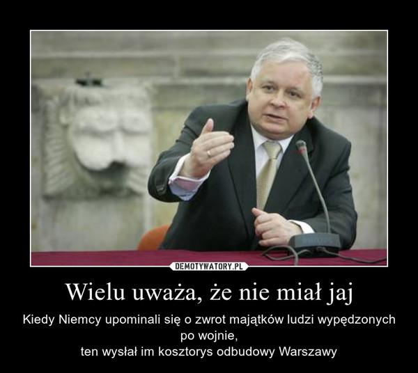 Wielu uważa, że nie miał jaj – Kiedy Niemcy upominali się o zwrot majątków ludzi wypędzonych po wojnie,ten wysłał im kosztorys odbudowy Warszawy