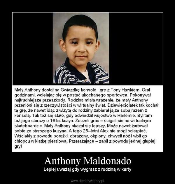 Anthony Maldonado – Lepiej uważaj gdy wygrasz z rodziną w karty