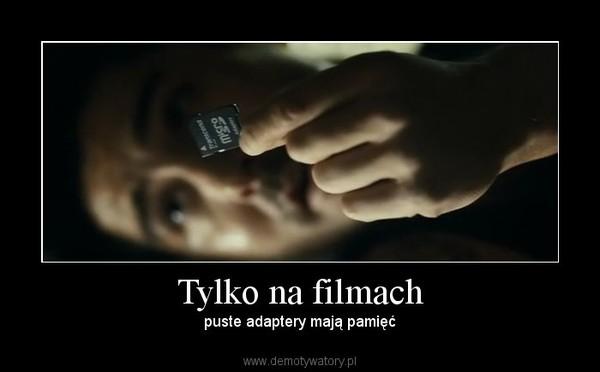 Tylko na filmach – puste adaptery mają pamięć