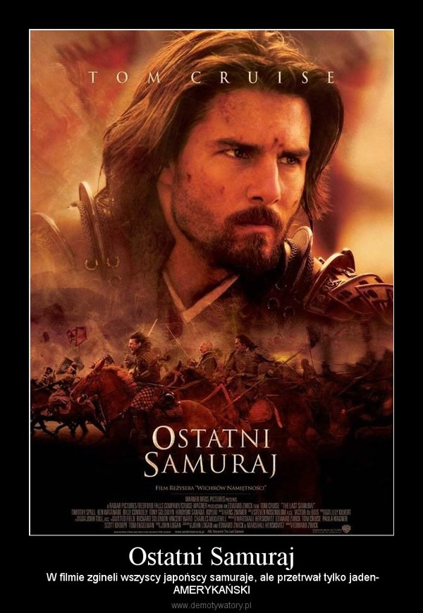 Ostatni Samuraj –  W filmie zgineli wszyscy japońscy samuraje, ale przetrwał tylko jaden-AMERYKAŃSKI