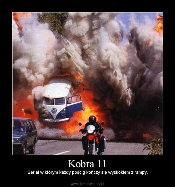 Kobra 11 – Serial w którym każdy pościg kończy się wyskokiem z rampy.