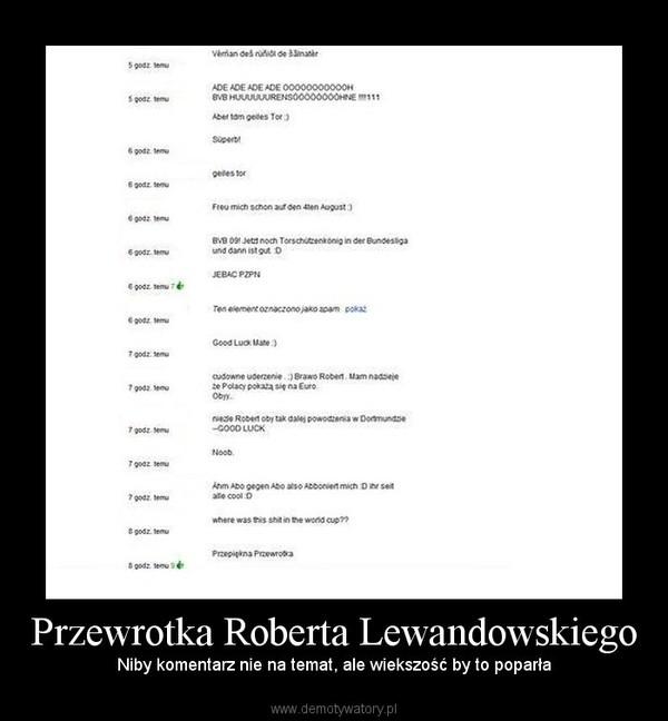 Przewrotka Roberta Lewandowskiego – Niby komentarz nie na temat, ale wiekszość by to poparła