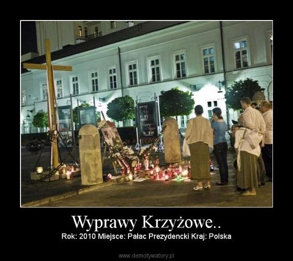 Wyprawy Krzyżowe.. – Rok: 2010 Miejsce: Pałac Prezydencki Kraj: Polska