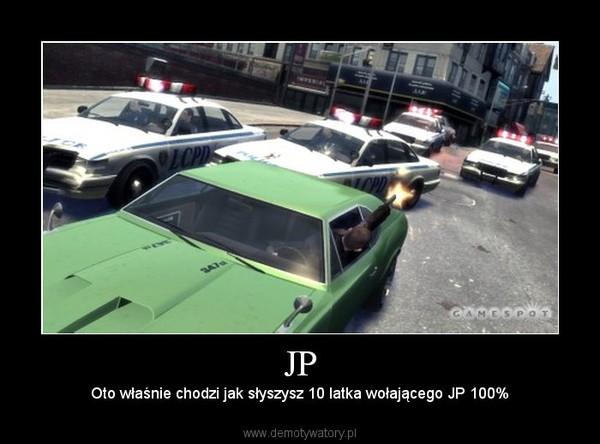 JP –  Oto właśnie chodzi jak słyszysz 10 latka wołającego JP 100%