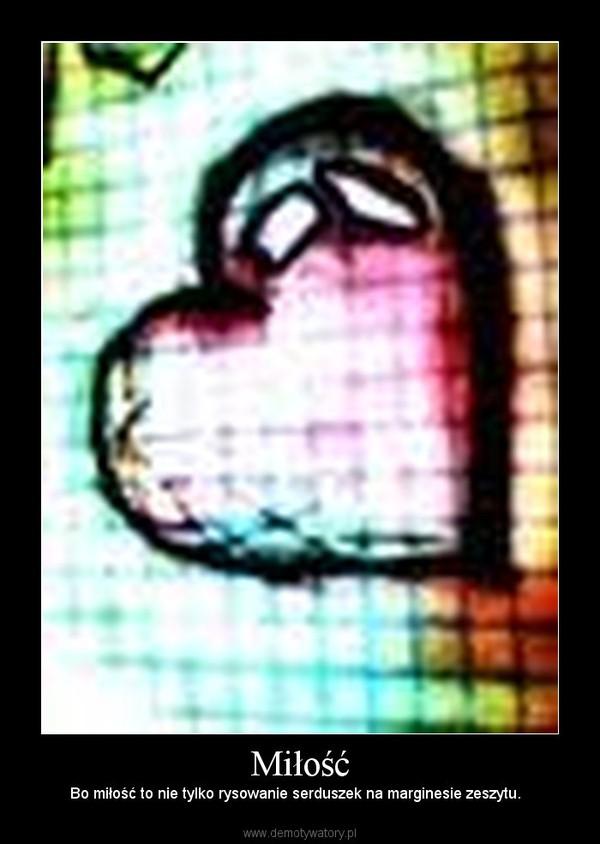Miłość – Bo miłość to nie tylko rysowanie serduszek na marginesie zeszytu.