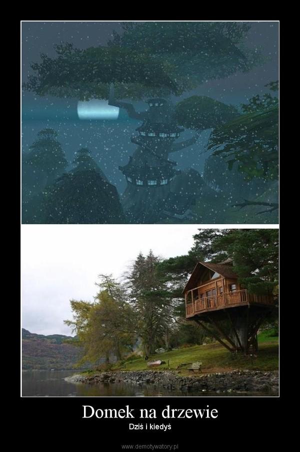 Domek na drzewie – Dziś i kiedyś