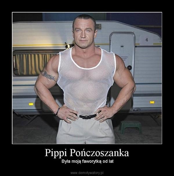 Pippi Pończoszanka –  Była moją faworytką od lat