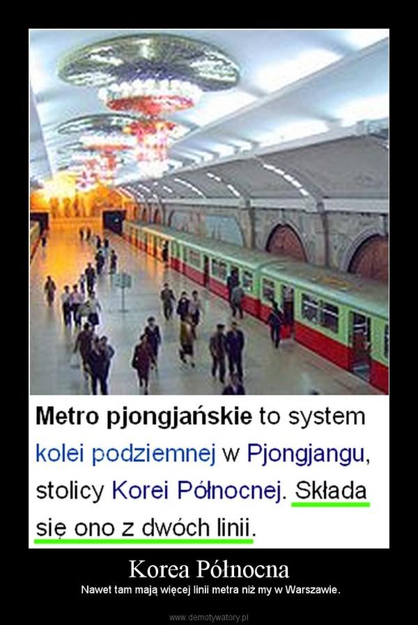 Korea Północna –  Nawet tam mają więcej linii metra niż my w Warszawie.