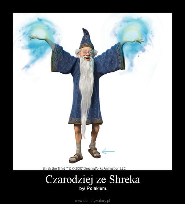 Czarodziej ze Shreka –  był Polakiem.