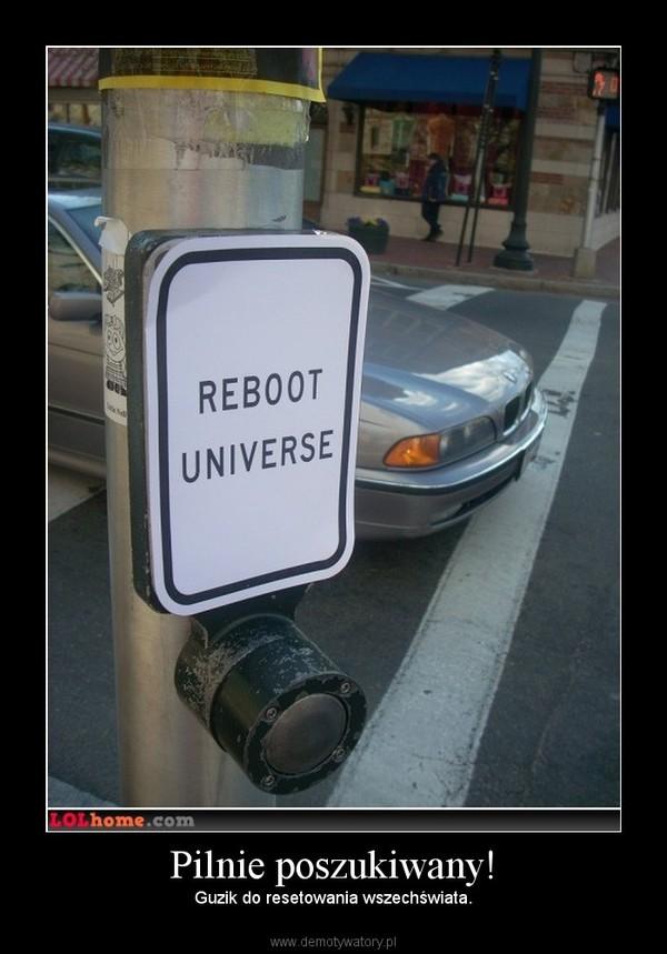 Pilnie poszukiwany! – Guzik do resetowania wszechświata.