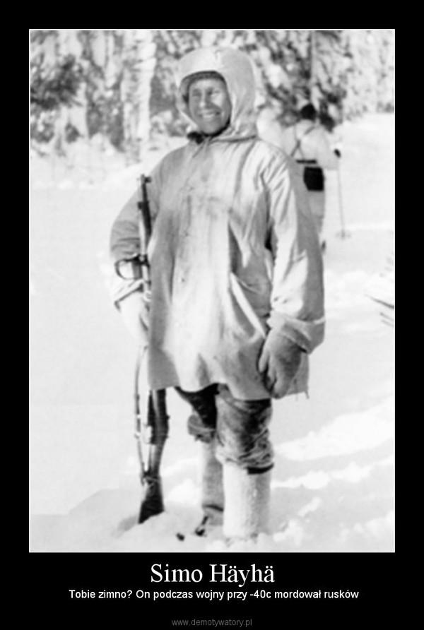 Simo Häyhä –  Tobie zimno? On podczas wojny przy -40c mordował rusków