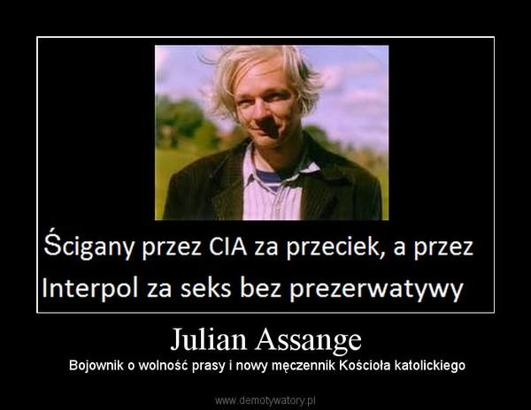 Julian Assange –  Bojownik o wolność prasy i nowy męczennik Kościoła katolickiego