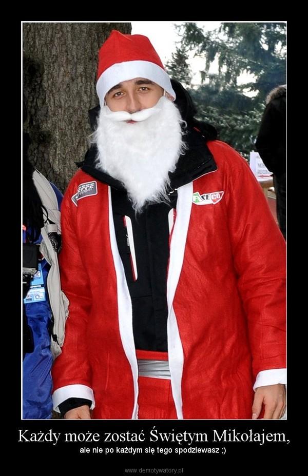 Każdy może zostać Świętym Mikołajem, –  ale nie po każdym się tego spodziewasz ;)
