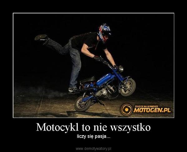 Motocykl to nie wszystko – liczy się pasja...