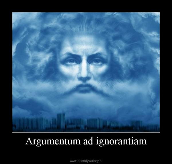Argumentum ad ignorantiam –