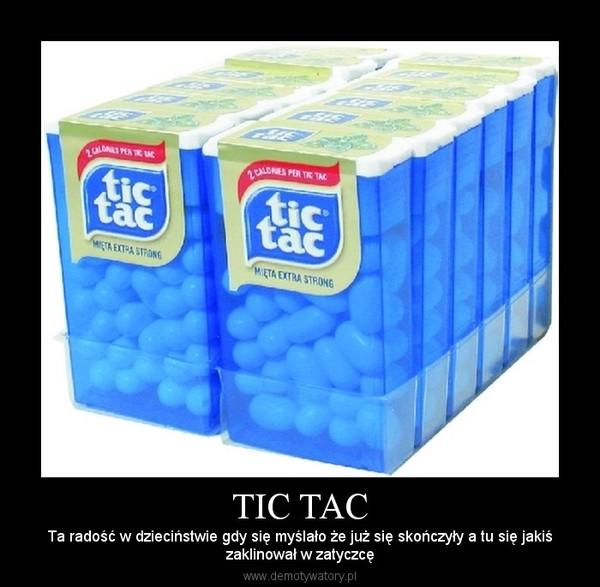 TIC TAC – Ta radość w dzieciństwie gdy się myślało że już się skończyły a tu się jakiśzaklinował w zatyczcę