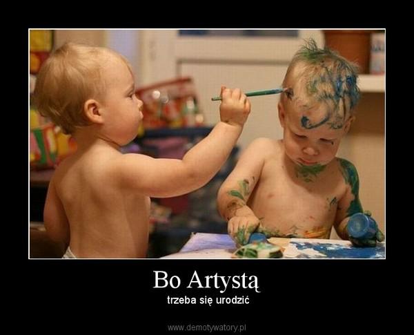 Bo Artystą – trzeba się urodzić