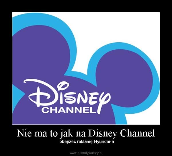 Nie ma to jak na Disney Channel – obejrzeć reklamę Hyundai-a
