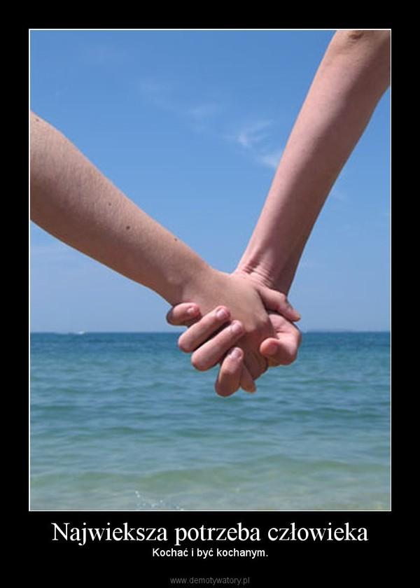 Najwieksza potrzeba człowieka – Kochać i być kochanym.