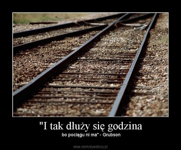 """""""I tak dłuży się godzina – bo pociągu ni ma"""" - Grubson"""