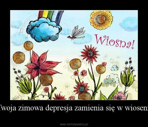 I Twoja zimowa depresja zamienia się w wiosenną