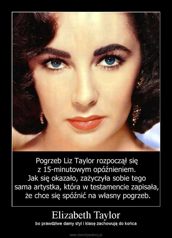 Elizabeth Taylor – bo prawdziwe damy styl i klasę zachowują do końca