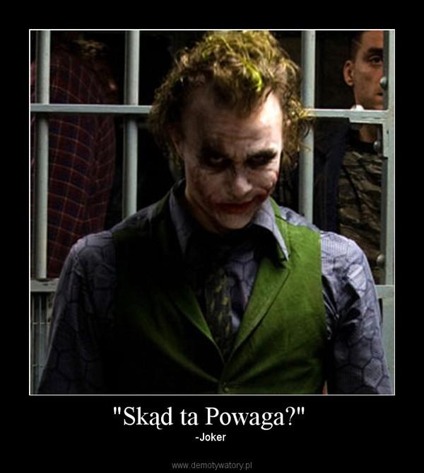 """""""Skąd ta Powaga?"""" – -Joker"""