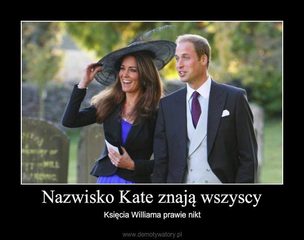 Nazwisko Kate znają wszyscy – Księcia Williama prawie nikt