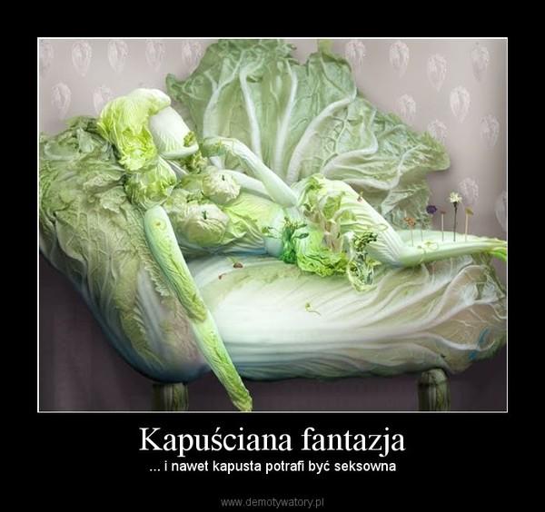 Kapuściana fantazja – ... i nawet kapusta potrafi być seksowna