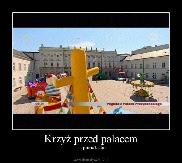 Krzyż przed pałacem – ... jednak stoi