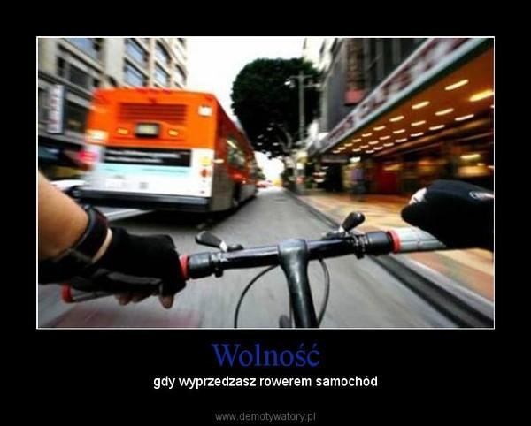 Wolność – gdy wyprzedzasz rowerem samochód