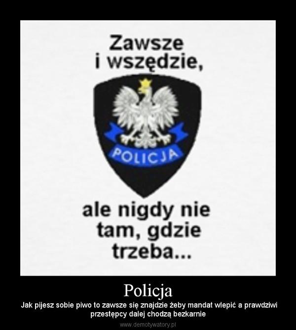 Policja – Jak pijesz sobie piwo to zawsze się znajdzie żeby mandat wlepić a prawdziwiprzestępcy dalej chodzą bezkarnie