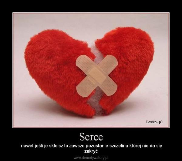 Serce – nawet jeśli je skleisz to zawsze pozostanie szczelina której nie da sięzakryć